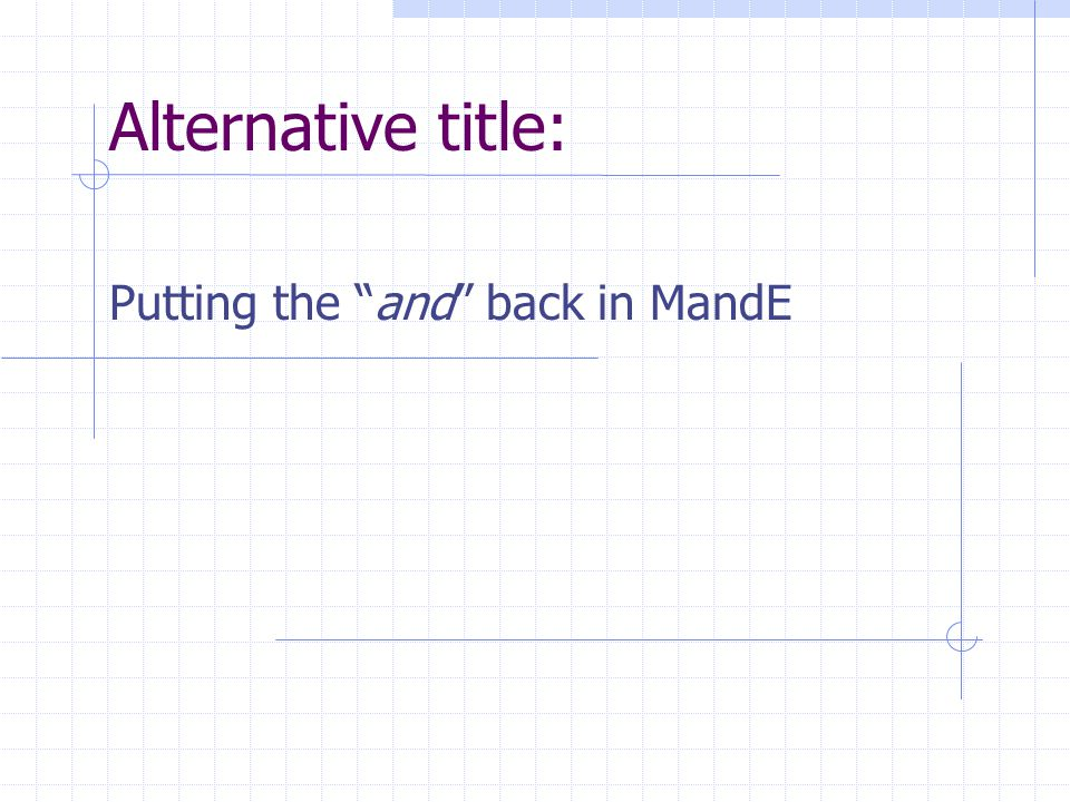 Putting the and back in MandE