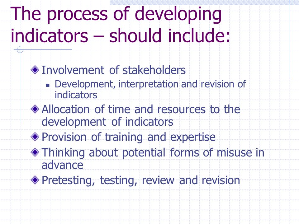 The process of developing indicators – should include: