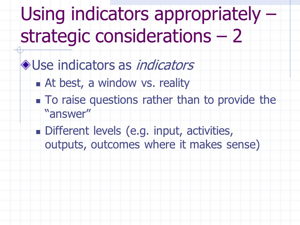 Using indicators appropriately –strategic considerations – 2