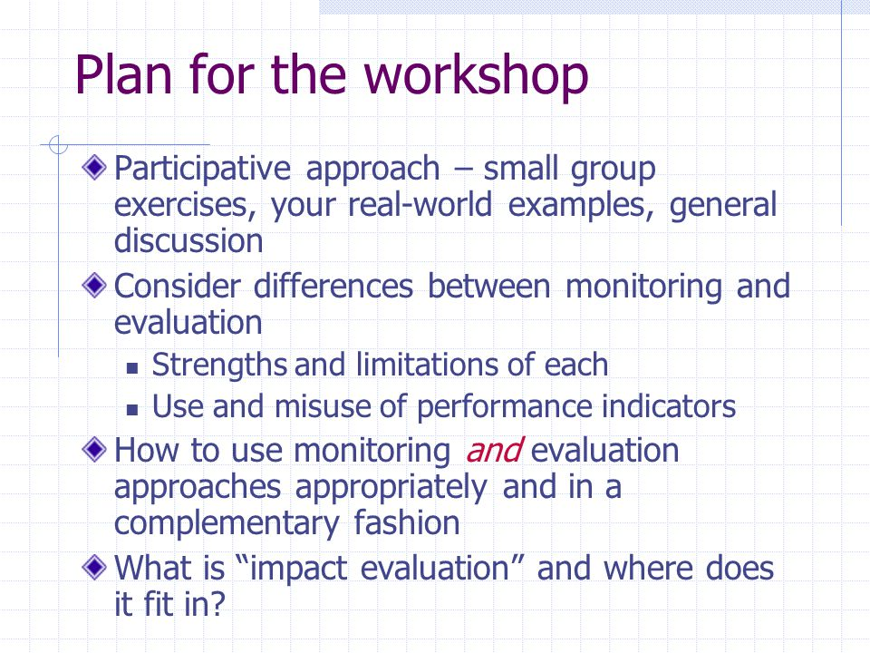 Plan for the workshop Participative approach – small group exercises, your real-world examples, general discussion.