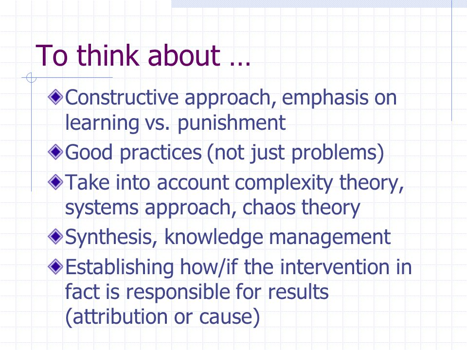 To think about … Constructive approach, emphasis on learning vs. punishment. Good practices (not just problems)