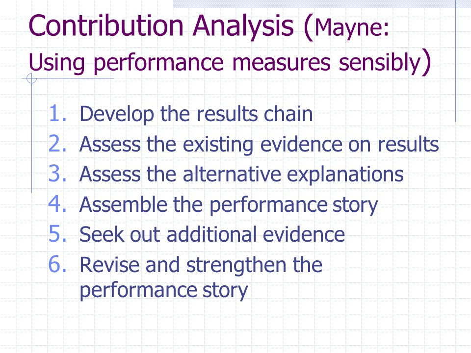 Contribution Analysis (Mayne: Using performance measures sensibly)