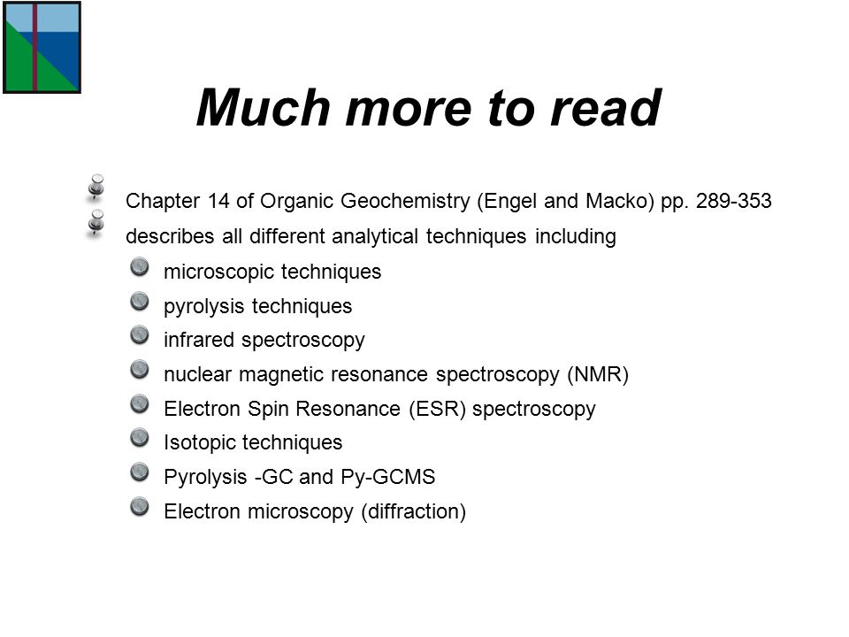 Much more to read Chapter 14 of Organic Geochemistry (Engel and Macko) pp. 289-353. describes all different analytical techniques including.