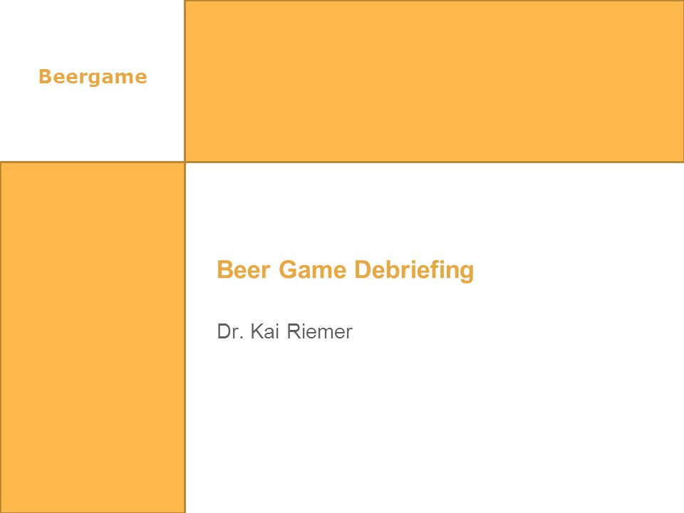 Beergame Beer Game Debriefing Dr. Kai Riemer
