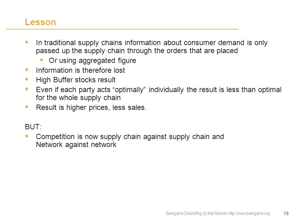 Lesson In traditional supply chains information about consumer demand is only passed up the supply chain through the orders that are placed.