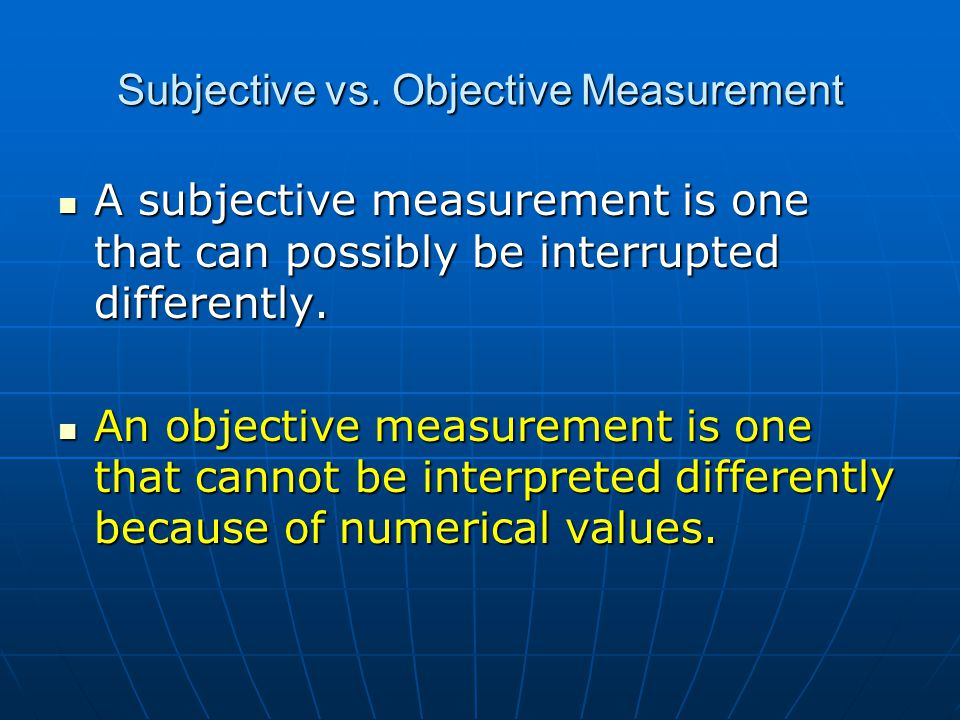 Subjective vs. Objective Measurement