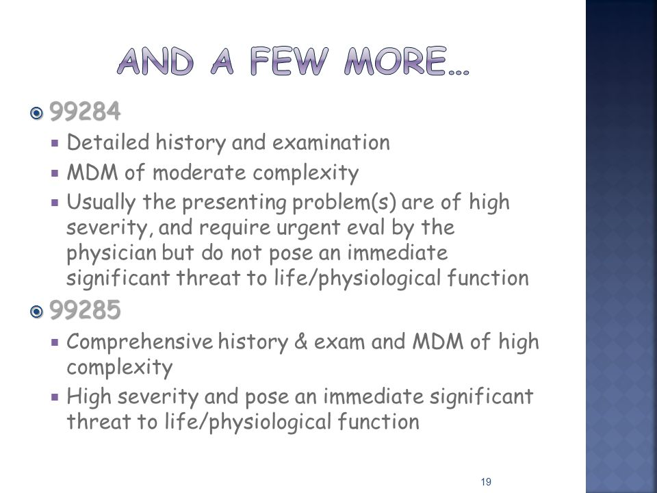 And a few more… 99284 99285 Detailed history and examination