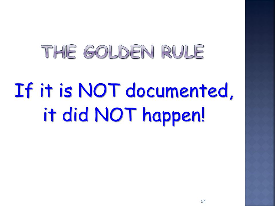 If it is NOT documented, it did NOT happen!
