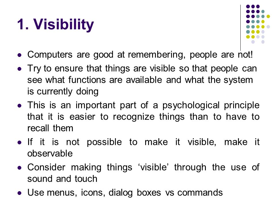1. Visibility Computers are good at remembering, people are not!