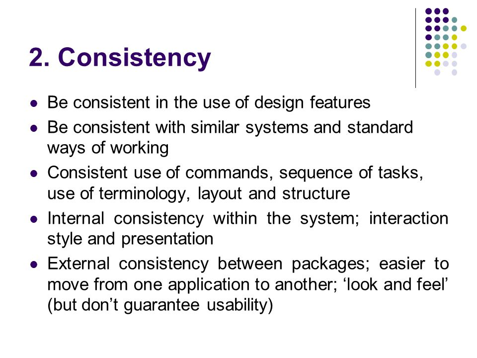 2. Consistency Be consistent in the use of design features
