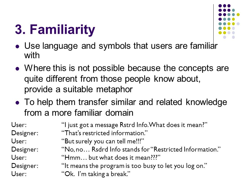 3. Familiarity Use language and symbols that users are familiar with