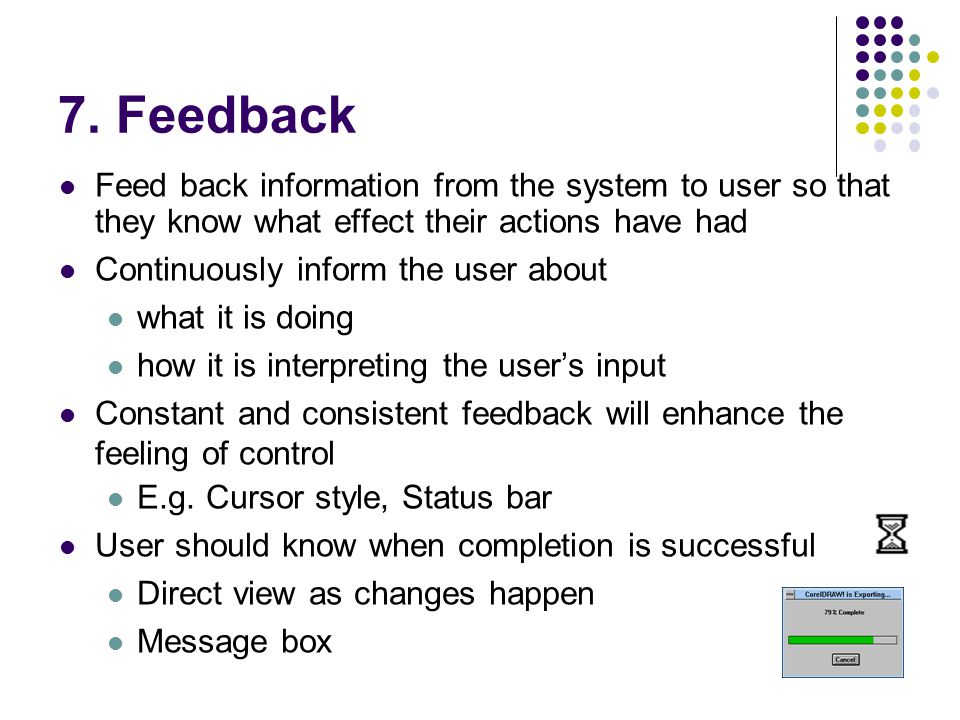 7. Feedback Feed back information from the system to user so that they know what effect their actions have had.