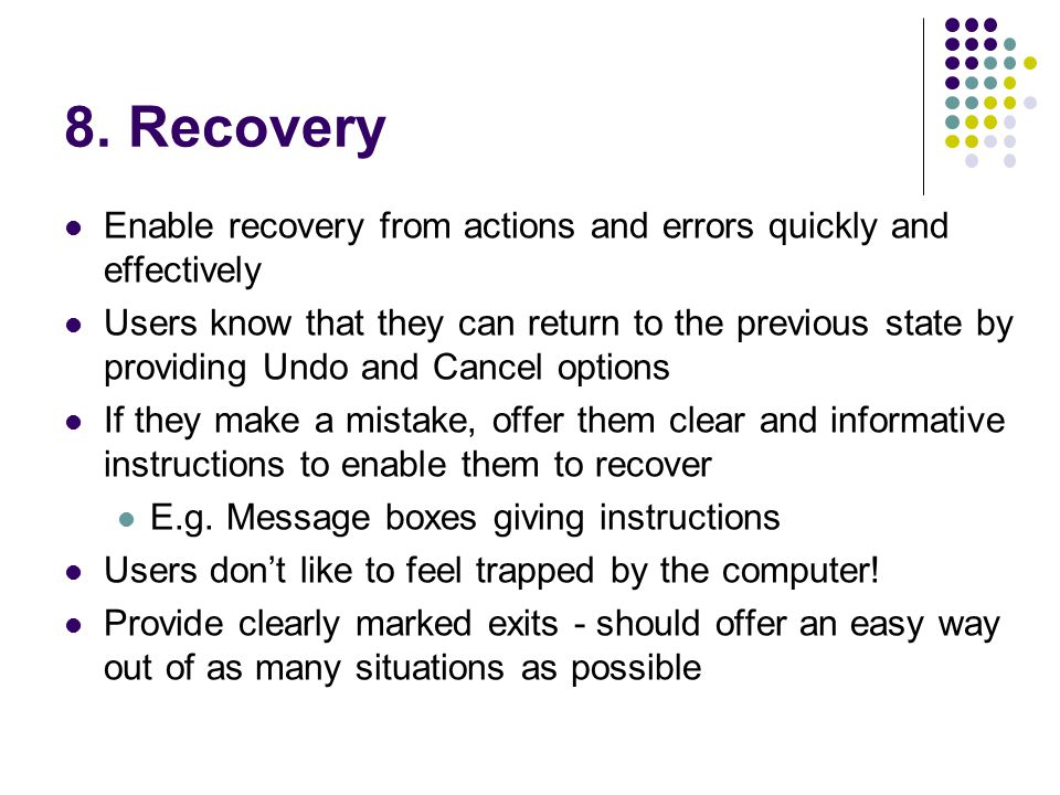 8. Recovery Enable recovery from actions and errors quickly and effectively.