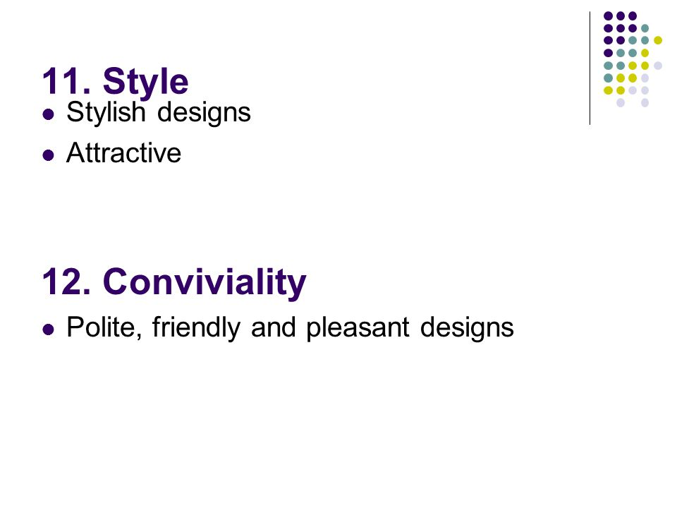11. Style 12. Conviviality Stylish designs Attractive