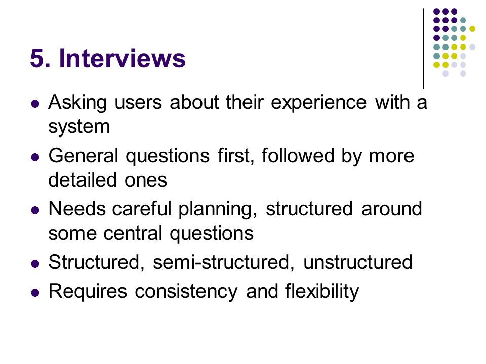 5. Interviews Asking users about their experience with a system