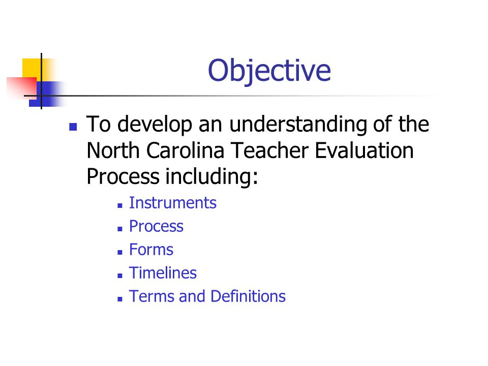 Objective To develop an understanding of the North Carolina Teacher Evaluation Process including: Instruments.