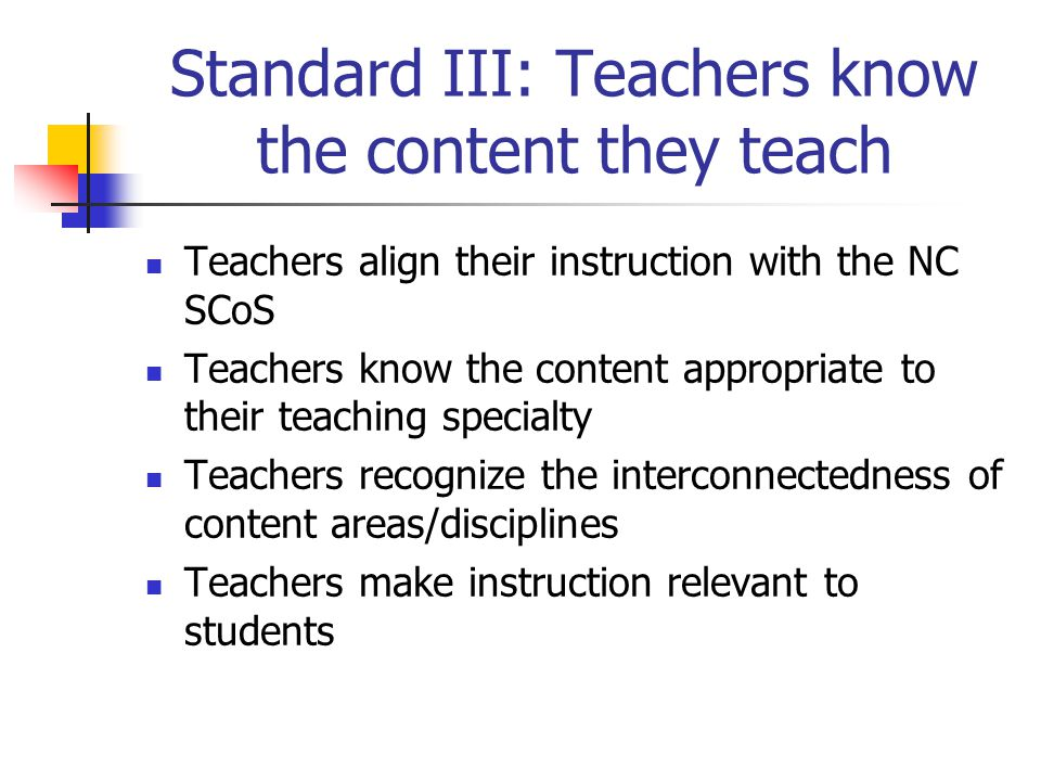 Standard III: Teachers know the content they teach
