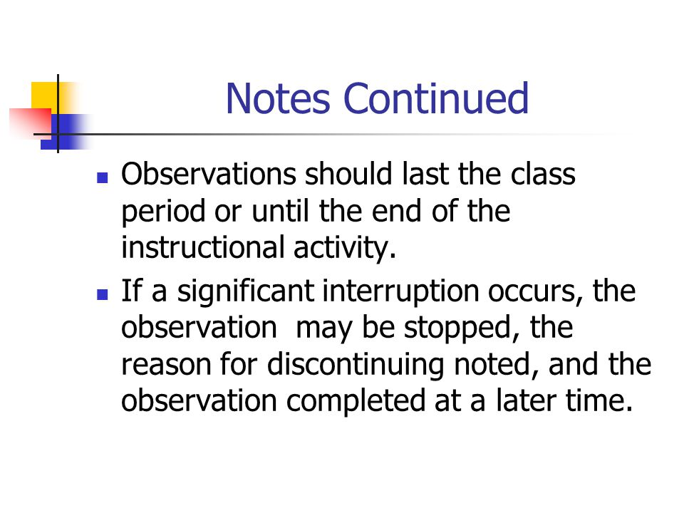 Notes Continued Observations should last the class period or until the end of the instructional activity.