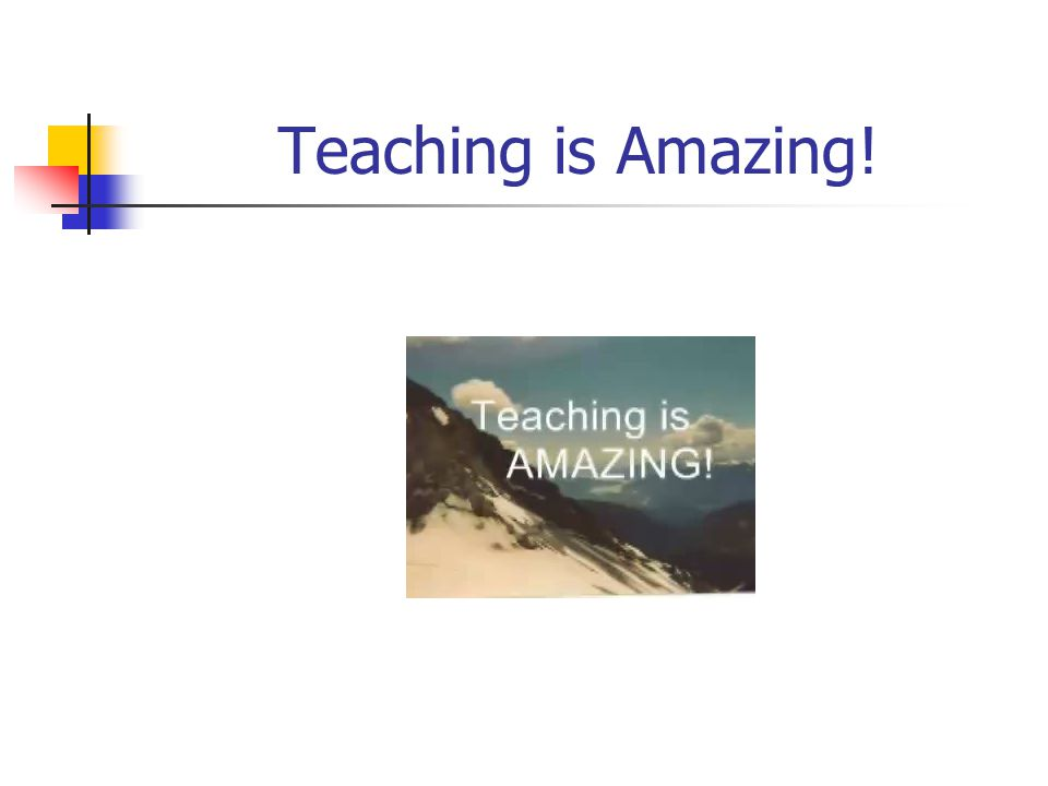 Teaching is Amazing.