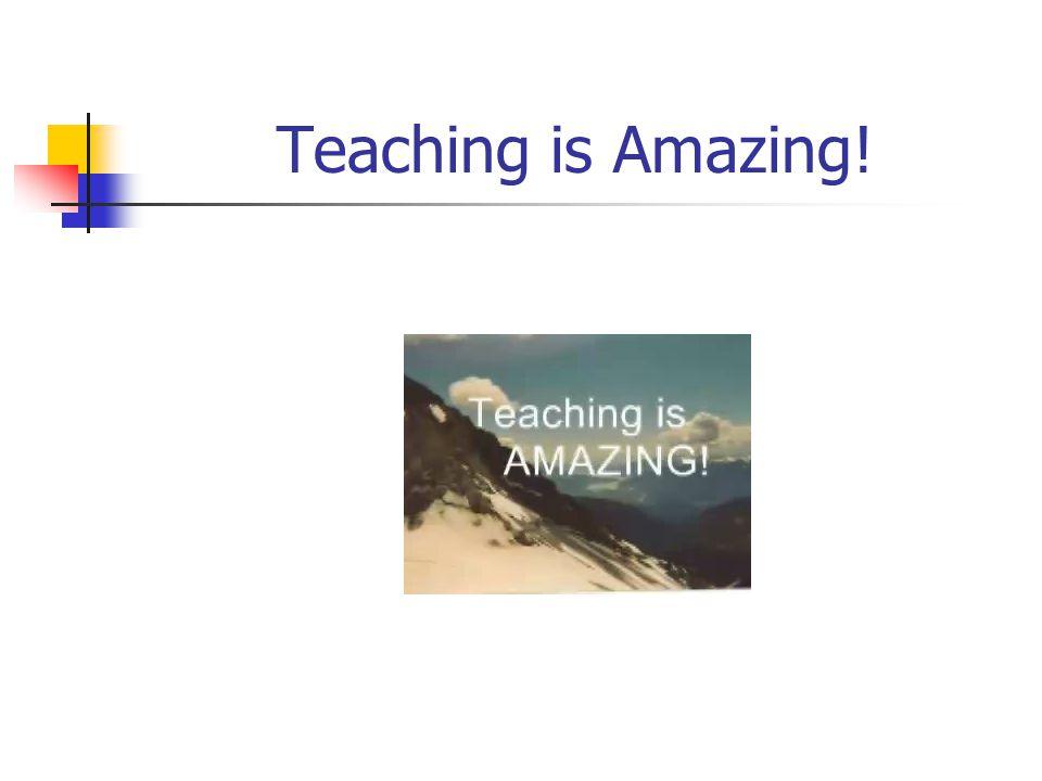 Teaching is Amazing.