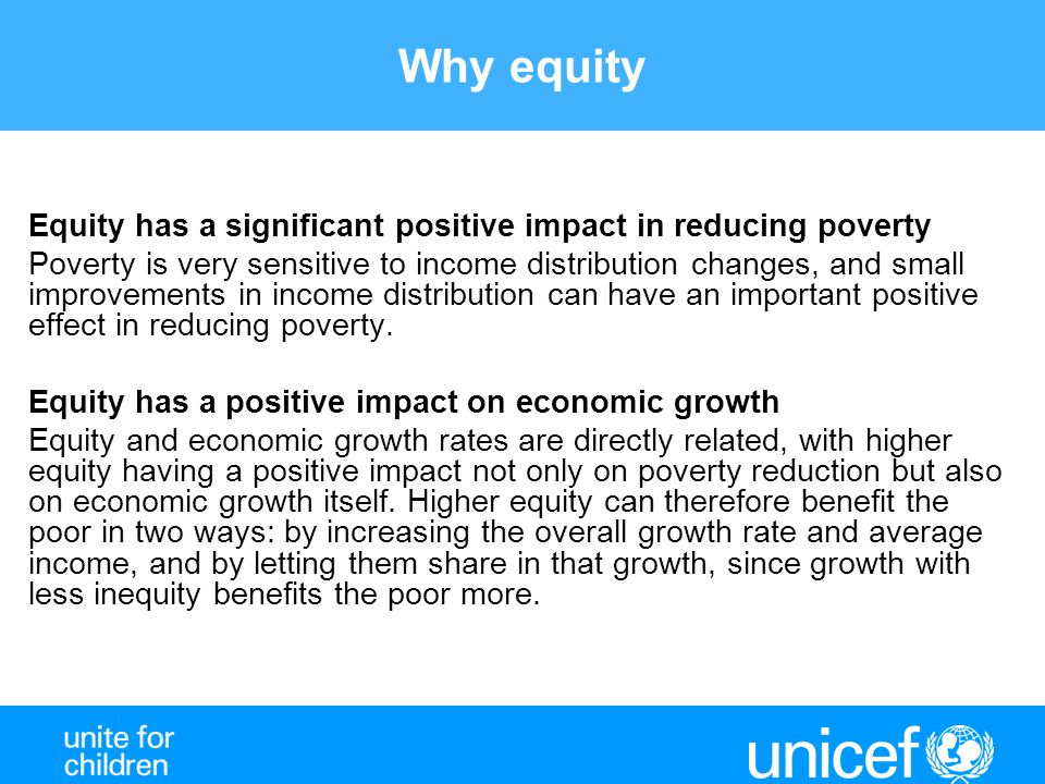 Why equity Equity has a significant positive impact in reducing poverty.