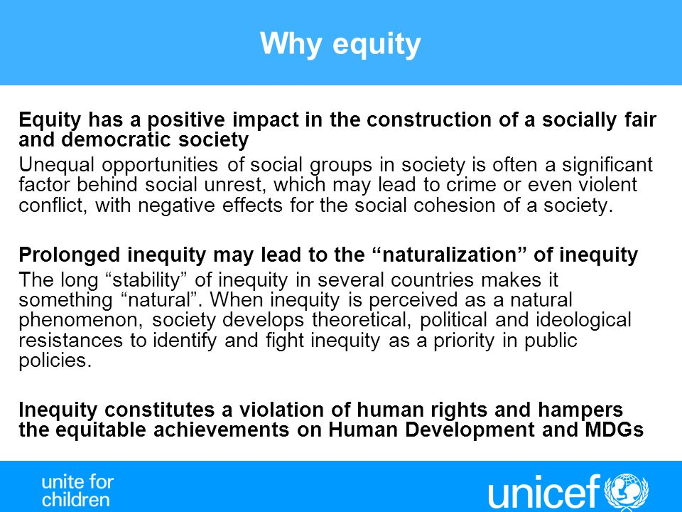 Why equity Equity has a positive impact in the construction of a socially fair and democratic society.