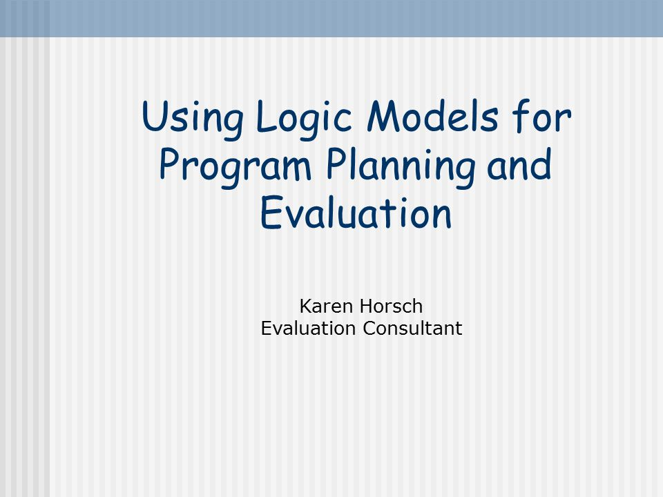Using Logic Models for Program Planning and Evaluation