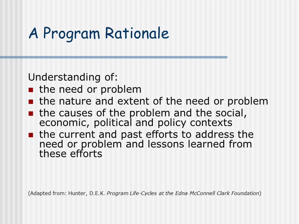 A Program Rationale Understanding of: the need or problem