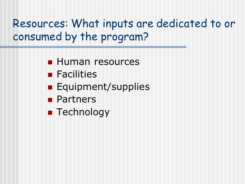 Resources: What inputs are dedicated to or consumed by the program