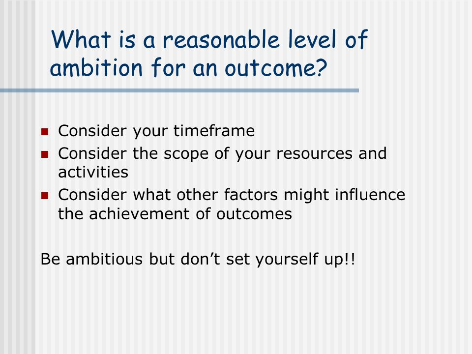 What is a reasonable level of ambition for an outcome
