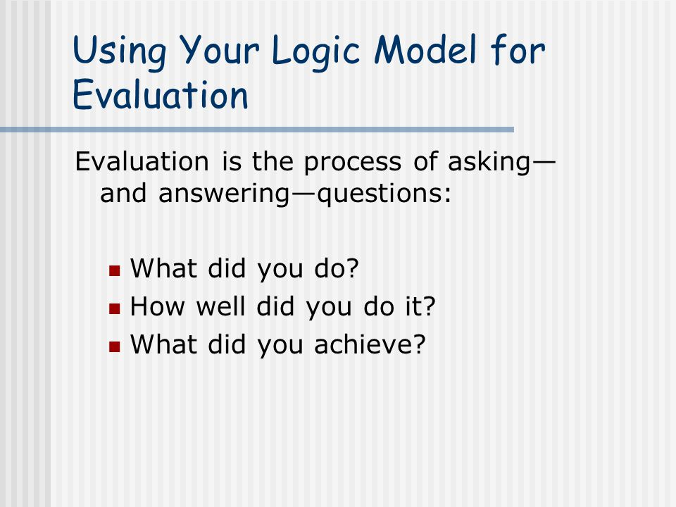 Using Your Logic Model for Evaluation