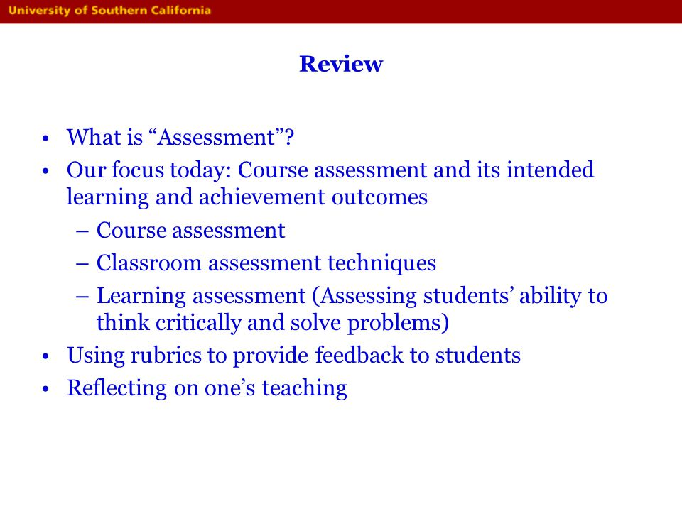 Review What is Assessment Our focus today: Course assessment and its intended learning and achievement outcomes.