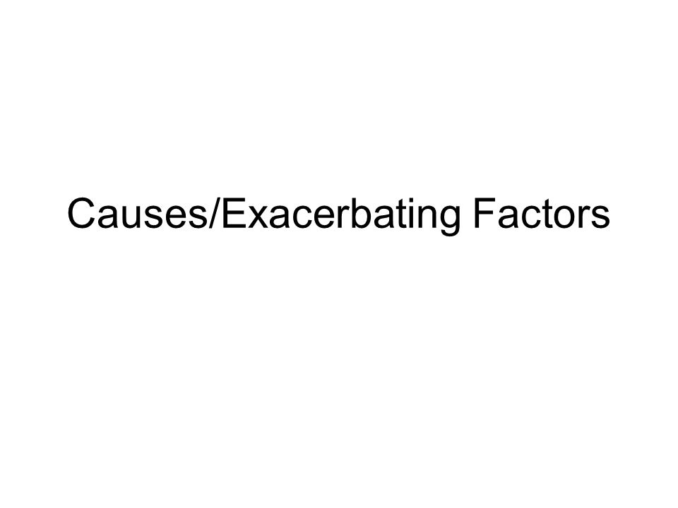 Causes/Exacerbating Factors