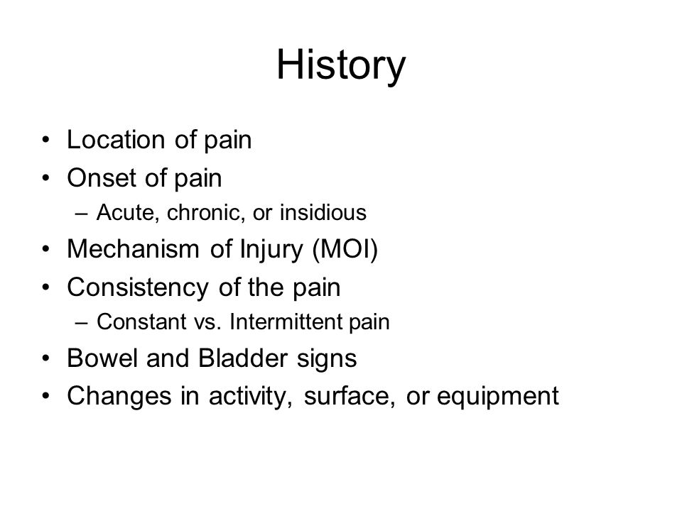 History Location of pain Onset of pain Mechanism of Injury (MOI)