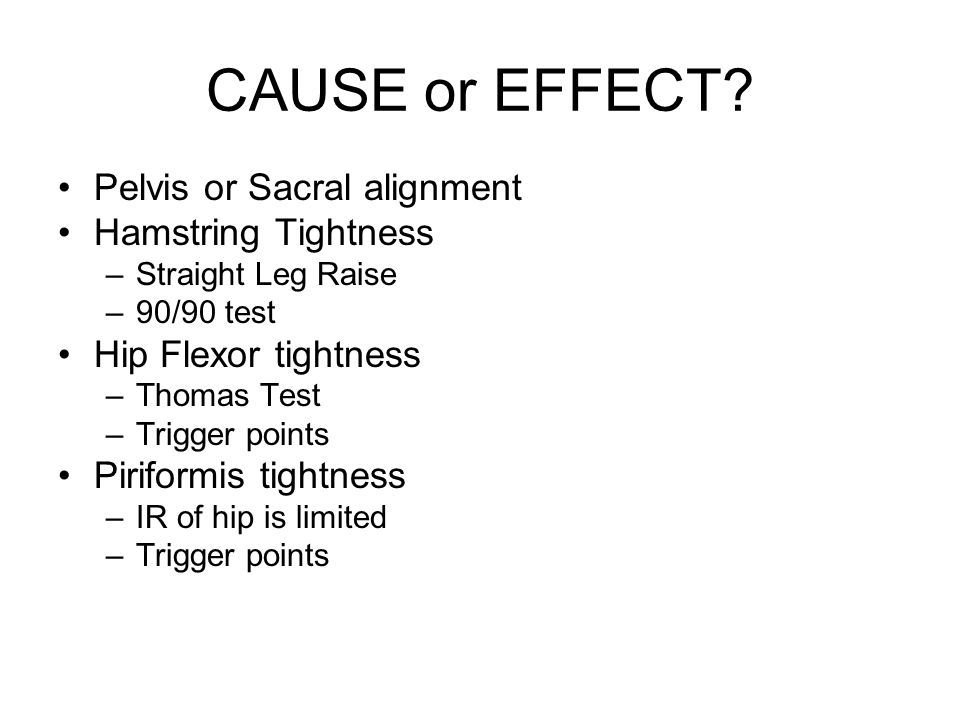 CAUSE or EFFECT Pelvis or Sacral alignment Hamstring Tightness
