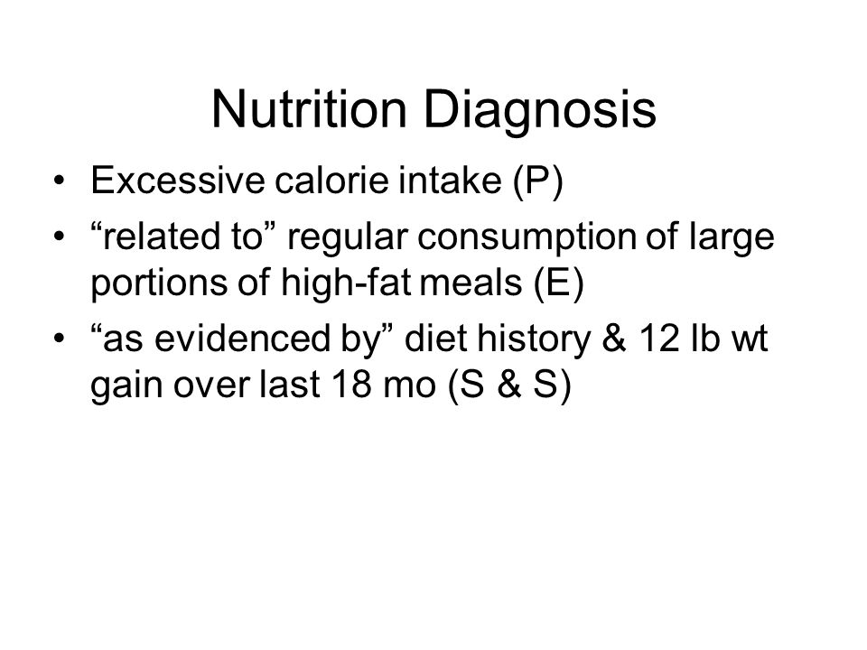 Nutrition Diagnosis Excessive calorie intake (P)