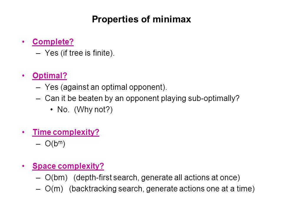 Properties of minimax Complete Yes (if tree is finite). Optimal