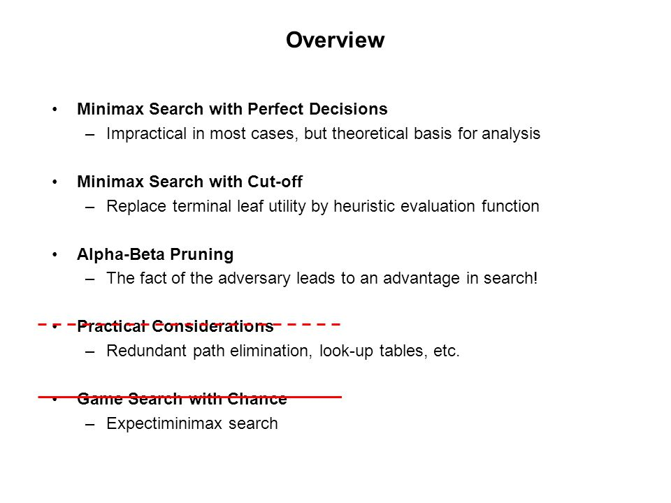 Overview Minimax Search with Perfect Decisions
