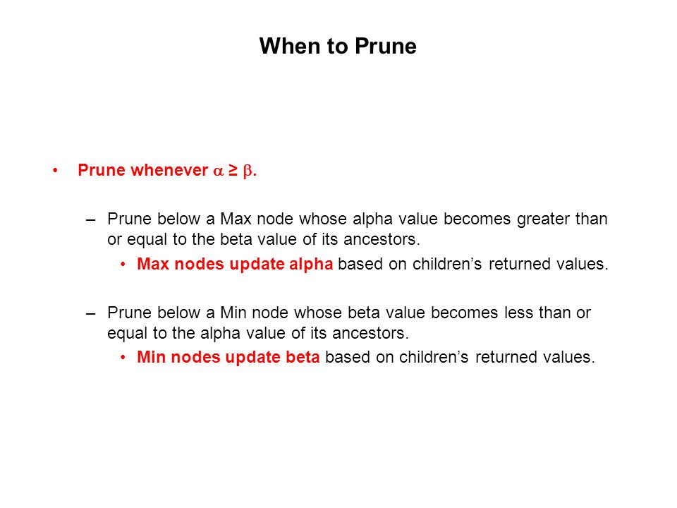 When to Prune Prune whenever  ≥ .