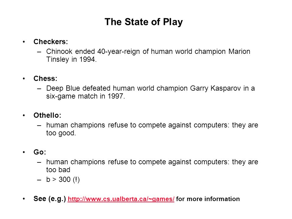 The State of Play Checkers: Chinook ended 40-year-reign of human world champion Marion Tinsley in 1994.