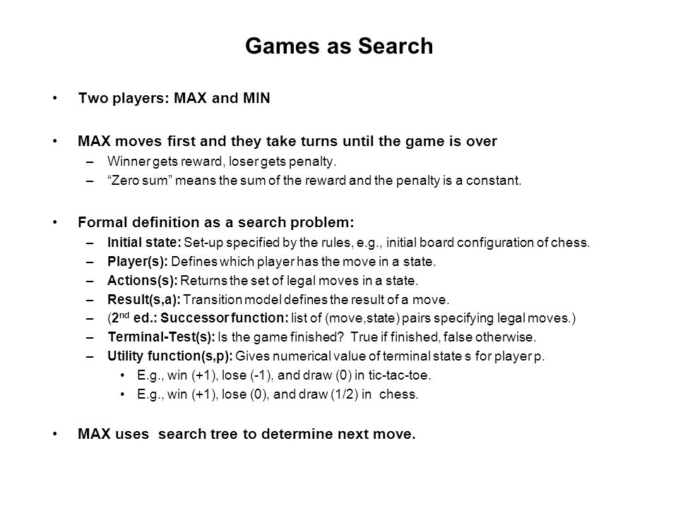 Games as Search Two players: MAX and MIN
