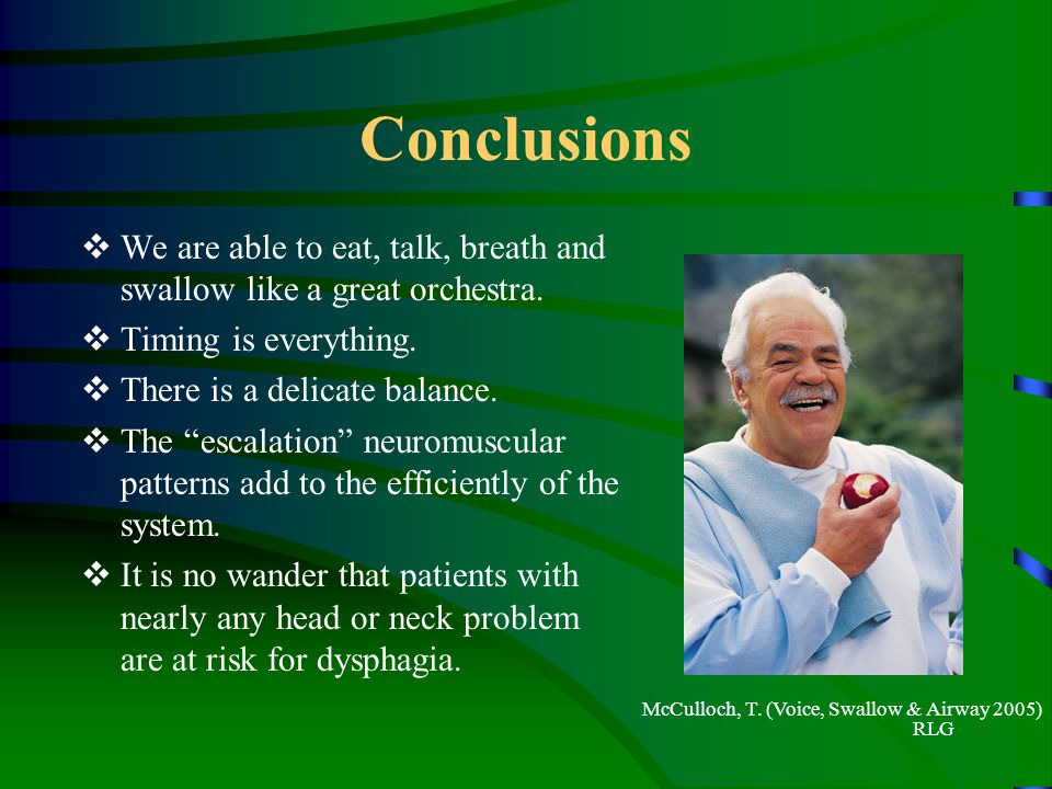 Conclusions We are able to eat, talk, breath and swallow like a great orchestra. Timing is everything.