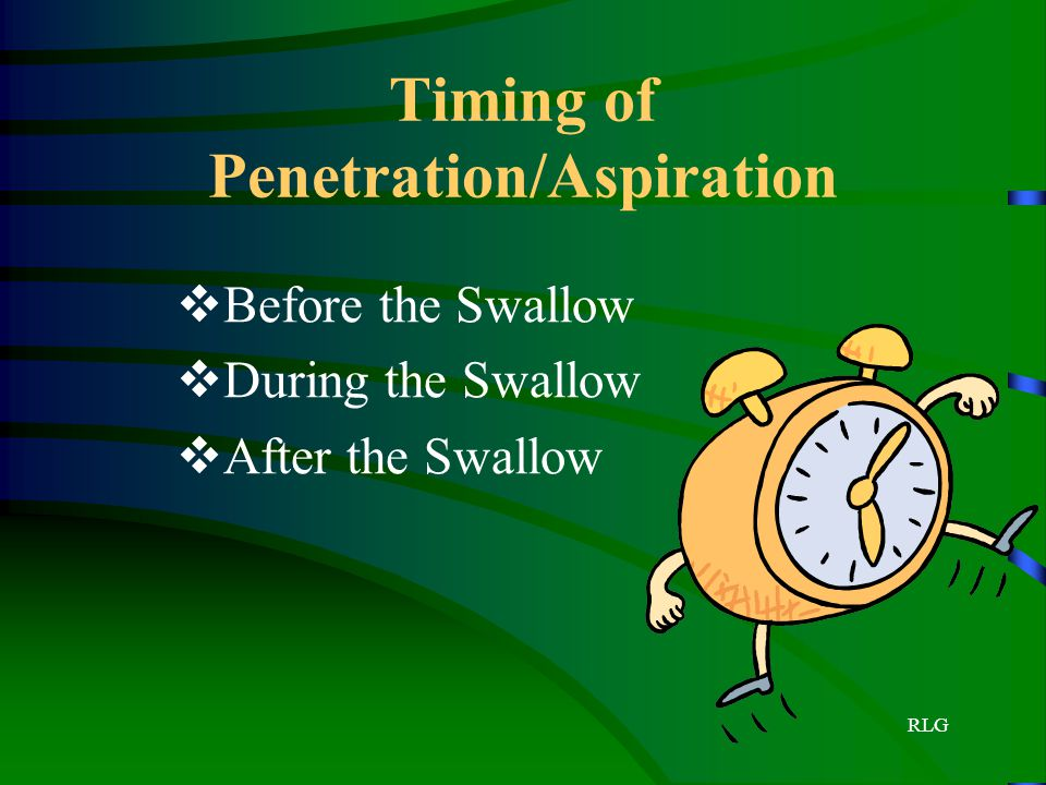 Timing of Penetration/Aspiration