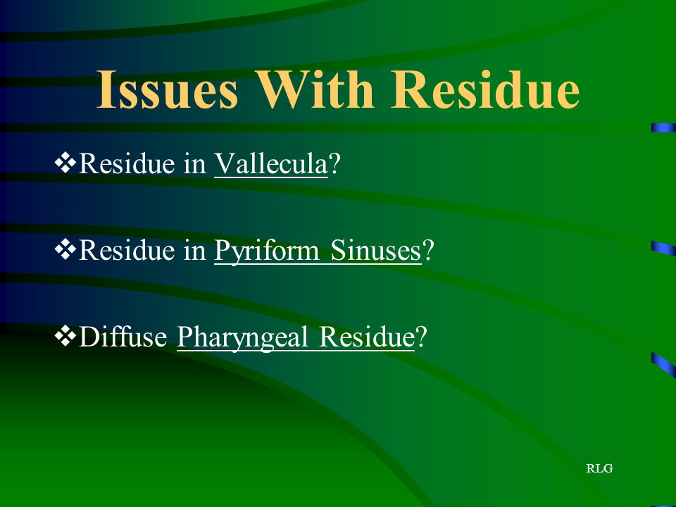 Issues With Residue Residue in Vallecula Residue in Pyriform Sinuses