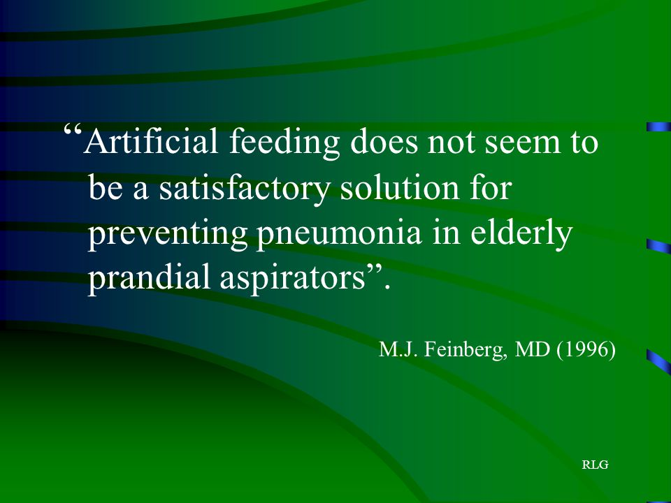 Artificial feeding does not seem to be a satisfactory solution for preventing pneumonia in elderly prandial aspirators .