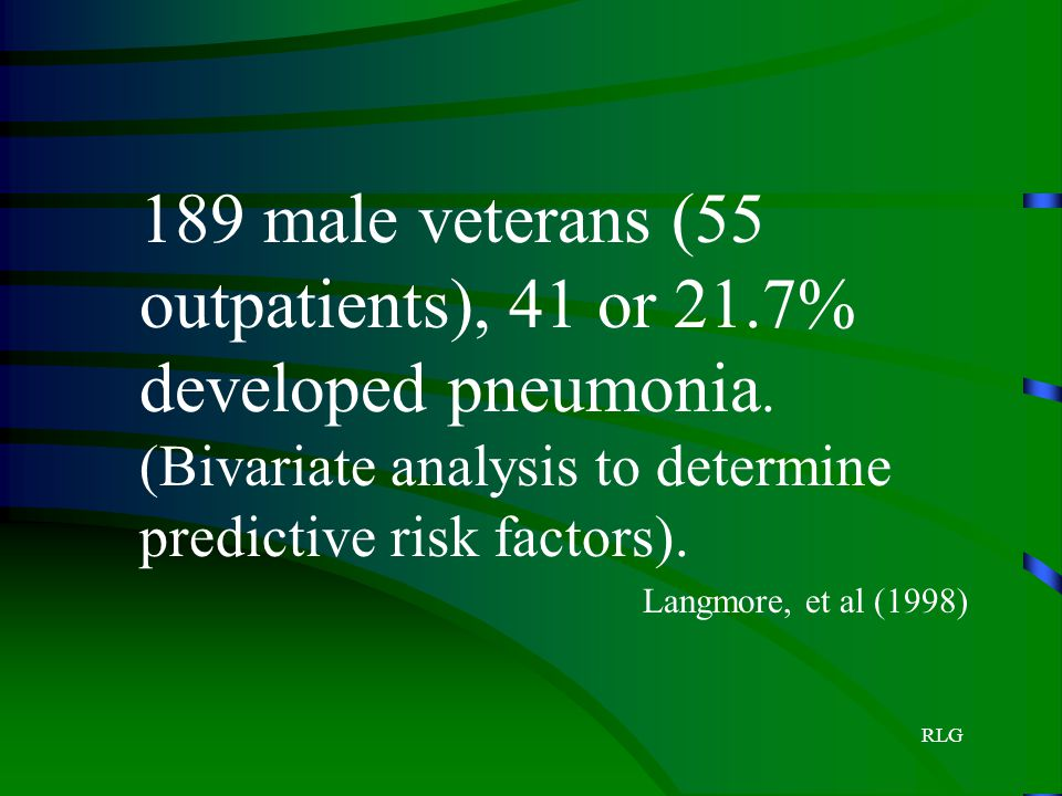 189 male veterans (55 outpatients), 41 or 21. 7% developed pneumonia