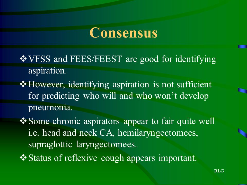 Consensus VFSS and FEES/FEEST are good for identifying aspiration.