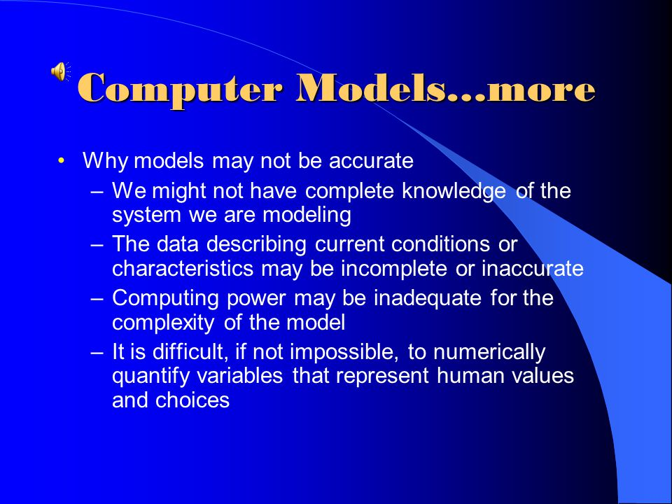 Computer Models…more Why models may not be accurate