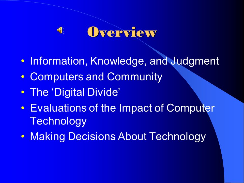 Overview Information, Knowledge, and Judgment Computers and Community