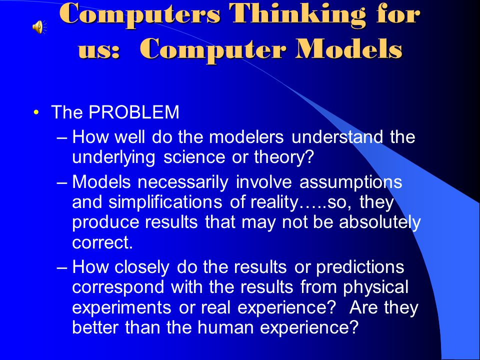Computers Thinking for us: Computer Models